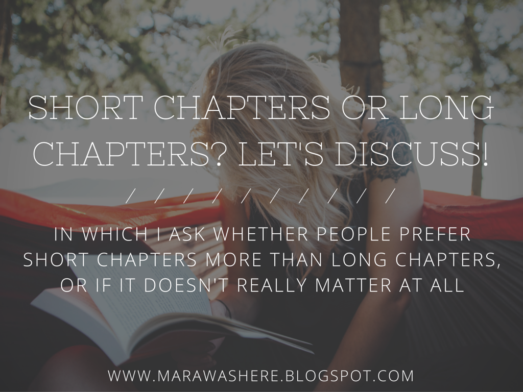 Mara Was Here: Short Chapters Or Long Chapters? Which do you prefer?