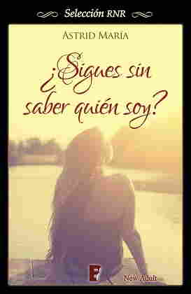 ¿Sigues sin saber quien soy? - Astrid Maria