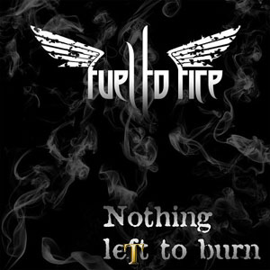 Fuel To Fire - Nothing Left To Burn (2014)
