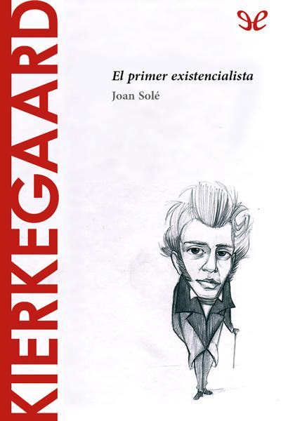 Kierkegaard. El primer existencialista