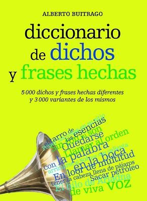 Diccionario De Dichos Y Frases Hechas – Alberto Buitrago
