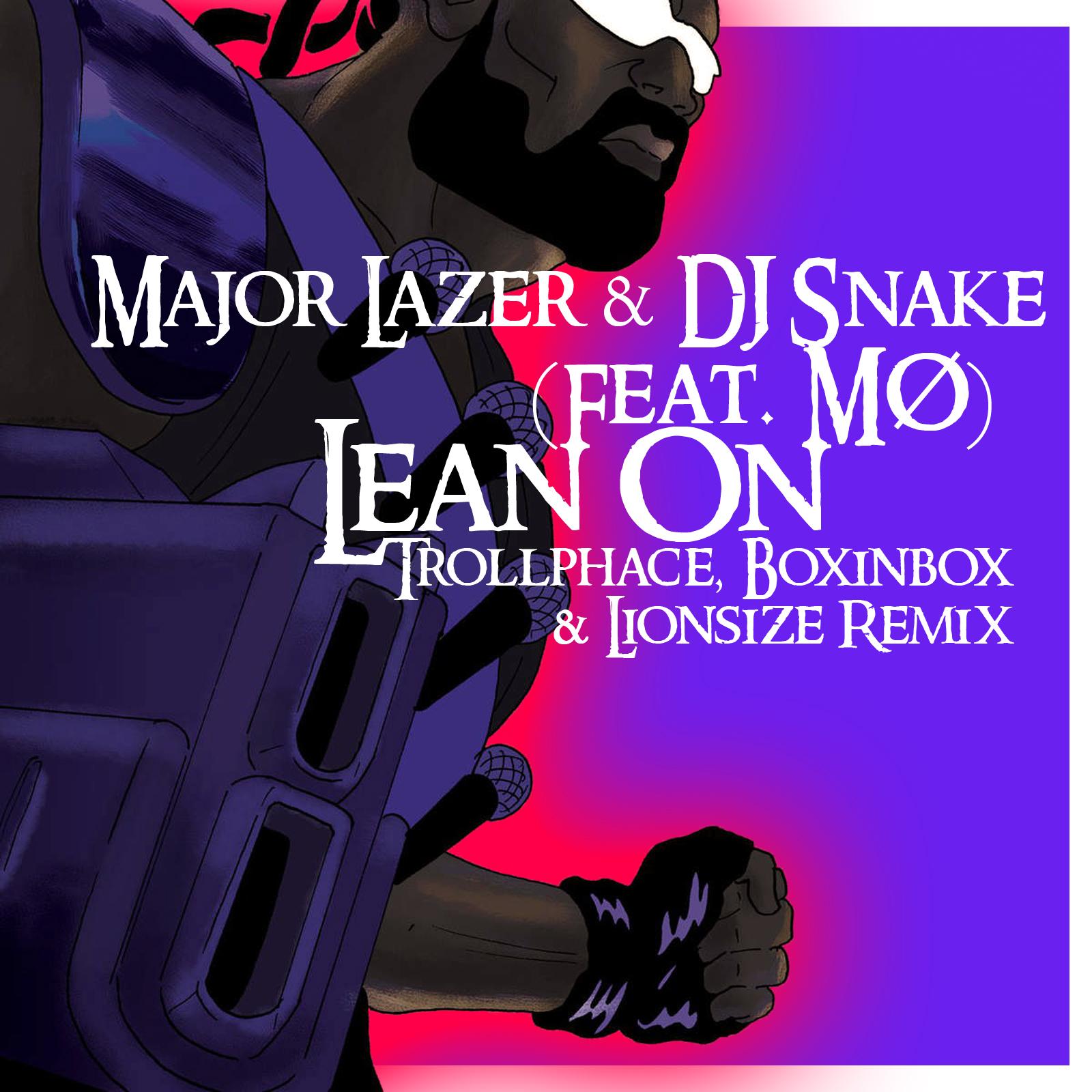 Major Lazer & DJ Snake (feat. M?) - Lean On (Trollphace, Boxinbox & Lionsize Remix)