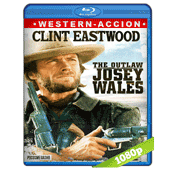 El Fugitivo Josey Wales (1976) BRRip Full 1080p Audio Trial Latino-Castellano-Ingles 5.1
