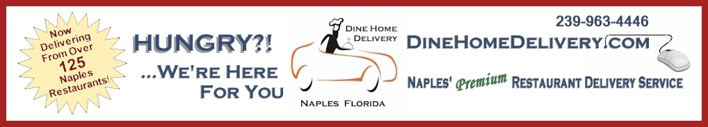 Dine Home Delivery - Now Delivering From Over 125 Naples Restaurants - Hungry? We're here for you! - 239-963-4446