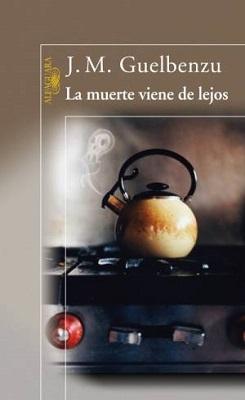 La muerte viene de lejos – Jose Maria Guelbenzu [Multiformato]